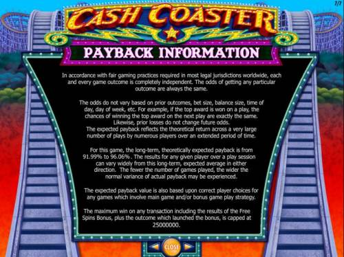 Cash Coaster Big Bonus Slots Payback Information. The maximum win on any transaction is capped at $250,000.