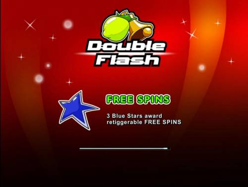 Double Flash Big Bonus Slots Game features include: Free Spins! 3 Blue Stars award retriggerable Free Spins!