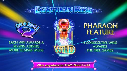 Egyptian Rise Big Bonus Slots On A Roll - Each win awards a re-spin adding more scarab wilds. Pharaoh Feature - 4 consecutive wins awards the Free Games!