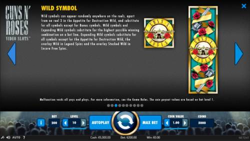 Guns N' Roses Big Bonus Slots Wild symbols can appear randomly anywhere on the reels, apart from on reel 3 in the Appetite for Destruction Wild, and substitute for all symbols except for Bonus Symbols. Wild symbols and Expanding Wild symbols substitute for the highest possible winning