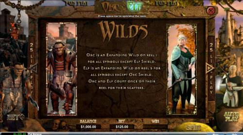 Orc vs Elf Big Bonus Slots Wilds - Orc is an expanding wild on reel 1 for all symbols except Elf Shield. Eld is an expanding wild on reel 5 for all symbols except Orc Shield. Orc and Elf count once on their reel for their scatters.