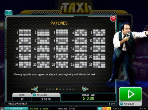 Taxi Big Bonus Slots Payline Diagrams 1-25 - Winning symbols must appear on adjacent reelsd beginning with the far left reel.