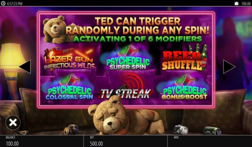 Ted Big Bonus Slots Ted can trigger randomly during any spin! Activating 1 of 6 modifiers.