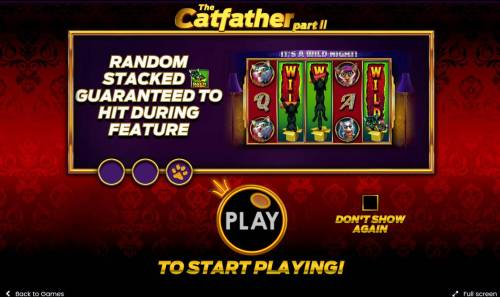 The Catfather part II Big Bonus Slots Game features include: Random stacked wilds guaranteed to hit during feature.