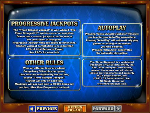 The Three Stooges II Big Bonus Slots The Three Stooges Jackpot is won when 3 The Three Stooges II logo symbols occur on a payline. One or more of the random Jackpots can be won at the conclusion fo any game. Jackpots are triggered at random. Maximum win per paid spin is 50,000 times bet per
