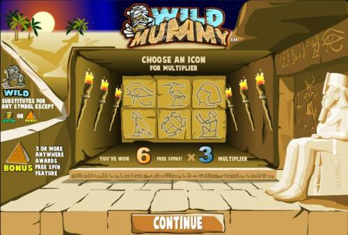 Wild Mummy Big Bonus Slots you will need to pick a torch to determine the number of free games and then cjoose an icon fo the multiplier